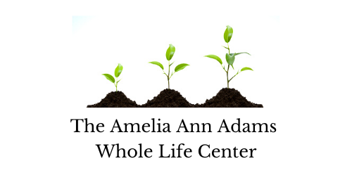 The Amelia Ann Adams Whole Life Center